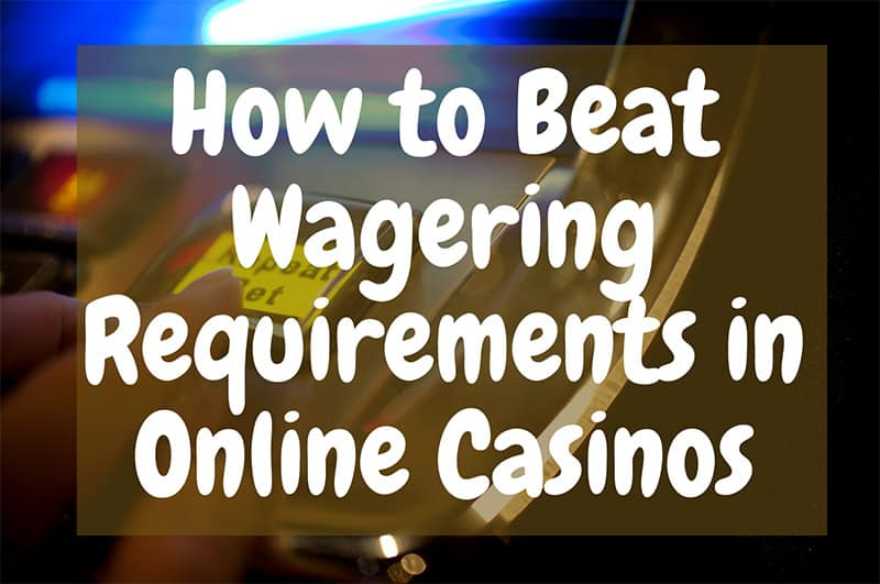 How To Beat Wagering Requirements